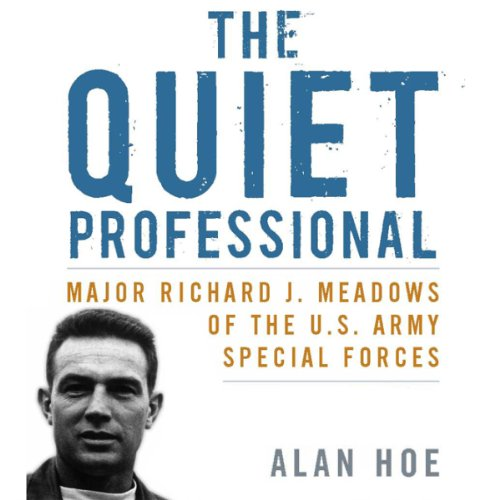 The Quiet Professional: Major Richard J. Meadows of the U.S. Army Special Forces audiobook cover art