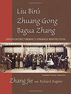 Liu Bin's Zhuang Gong Bagua Zhang, Volume One: South District Beijing's Strongly Rooted Style by Jie, Zhang (2008) Paperback