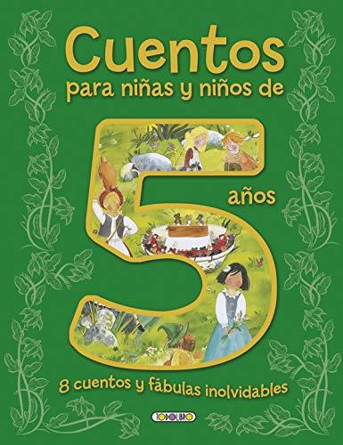 Cuentos para niñas y niños de 5 años, 8 cuentos y fábulas inolvidables (Cuentos para 5 años)