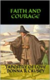 Faith and Courage: 2nd edition -A Novel of Colonial America (Tapestry of Love Book 2): Book 2 in Tapestry of Love Series (Kindle Edition)