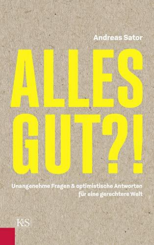 Alles gut?!: Unangenehme Fragen & optimistische Antworten für eine gerechtere Welt