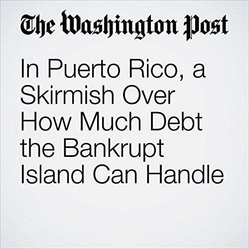 In Puerto Rico, a Skirmish Over How Much Debt the Bankrupt Island Can Handle copertina