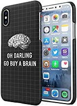 Oh Darling Go Buy A Brain Bitch Mean Funny Youth Quote Protective Hard Plastic Snap-On Phone Case Cover for iPhone X, iPhone XS