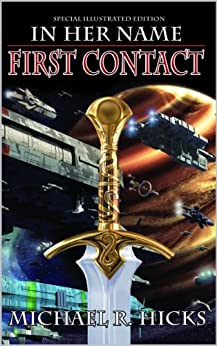 First Contact (The Last War Trilogy, Book 1, Special Illustrated Edition) (In Her Name) by [Michael R. Hicks]