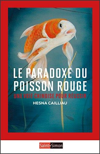 Le Paradoxe du poisson rouge: Une voie chinoise pour réussir (CLASSIQUES) (French Edition)