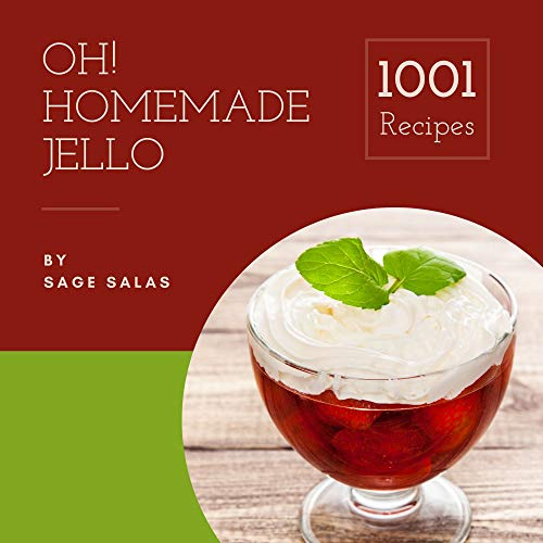 Oh! 1001 Homemade Jello Recipes: A Homemade Jello Cookbook for Effortless Meals (English Edition)