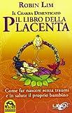 Il libro della placenta. Il Chakra dimenticato. Come far nascere senza traumi e in salute ...