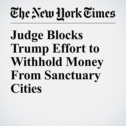 Judge Blocks Trump Effort to Withhold Money From Sanctuary Cities copertina