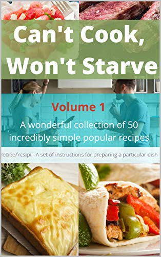 Can't Cook, Won't Starve: A wonderful collection of 50...