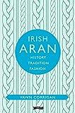 Corrigan, V: Irish Aran: History, Tradition, Fashion (O'Brien Irish Heritage) - Vawn Corrigan
