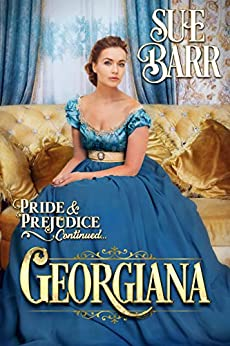 GEORGIANA (Pride & Prejudice continued.... Book 3) by [Sue Barr]