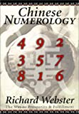 Chinese Numerology: The Way to Prosperity & Fulfillment: The Way to Prosperity and Fulfillment - Richard Webster