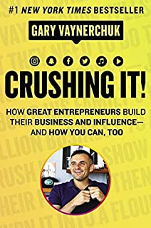 Crushing It!: How Great Entrepreneurs Build Business and Influence―and How You Can, Too
