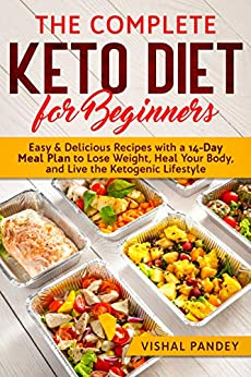 The Complete Keto Diet for Beginners: Easy and Delicious Recipes with a 14-Day Meal Plan to Lose Weight, Heal Your Body, and Live the Ketogenic Lifestyle 1