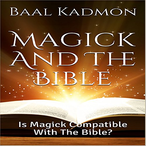 Magick and the Bible: Is Magick Compatible with the Bible? audiobook cover art