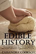 Edible History: Easy Ancient Celtic, Gallic and Roman Techniques for Leavening Bread Without Modern Commercial Yeast