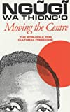 Moving the Centre: The Struggle for Cultural Freedoms (Studies in African Literature (Hardcover)) - Ngugi Wa Thiong'O