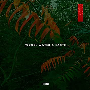 Wood, Water & Earth