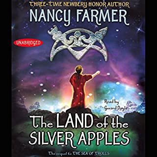 The Land of the Silver Apples                   By:                                                                                                                                 Nancy Farmer                               Narrated by:                                                                                                                                 Gerard Doyle                      Length: 13 hrs and 41 mins     187 ratings     Overall 4.3