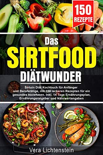 Das Sirtfood Diätwunder: Sirtuin Diät Kochbuch für Anfänger und Berufstätige, mit 150 leckeren Rezepten für ein gesundes Abnehmen. Inkl. 14 Tage Ernährungsplan, Ernährungsratgeber und Nährwertangaben