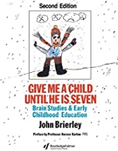 Give Me A Child Until He Is 7: Brain Studies And Early Childhood Education by John Brierley (1994-06-01)