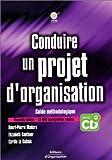 Conduire un projet d'organisation - Guide méthodologique (CD inclus)