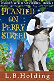 Planted on Perry Street: A Garden Witch Cozy Mystery (Garden Witch Cozy Mysteries Book 1) (Kindle Edition)