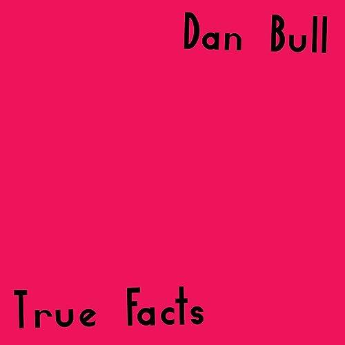 True Facts Explicit By Dan Bull On Amazon Music Amazon Com