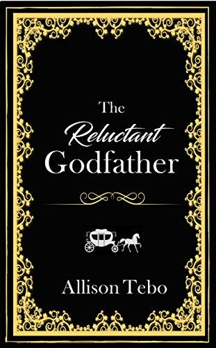 The Reluctant Godfather: A retelling of Cinderella