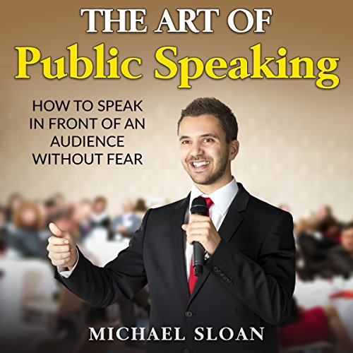 The Art of Public Speaking Audiobook By Michael Sloan cover art