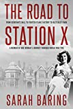 The Road to Station X: From Debutante Ball to Fighter-Plane Factory to Bletchley Park, a Memoir of One Woman's Journey Through World War Two (Memoirs from World War Two)