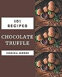 101 Chocolate Truffle Recipes: More Than a Chocolate Truffle...