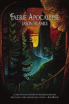 Faerie Apocalypse by [Jason Franks]