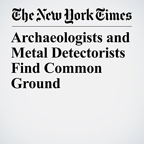 Archaeologists and Metal Detectorists Find Common Ground copertina