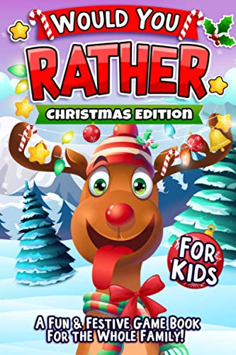 Would You Rather For Kids - Christmas Edition: The Ultimate Holiday Themed Gift Book For Kids Filled With Hilariously Challenging Questions and Silly ... Will Love! (Would You Rather Game Books)