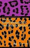Krass! Beauty-OPs und Soziale Medien: Essays über Instagram, Facebook und YouTube