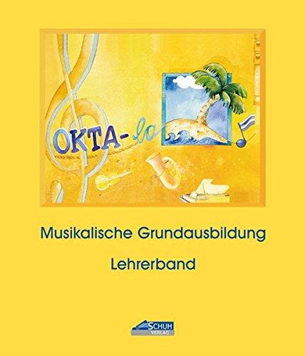 Okta-la / Okta-la - Lehrerband (Praxishandbuch): Musikalische Grundausblidung für Kinder ab 6 Jahren in der Musikschule/Grundschule (Okta-la - Die ... ab 6 Jahren in Musikschule/Grundschule)