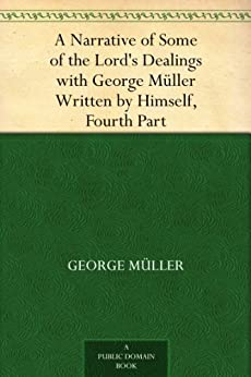 A Narrative of Some of the Lord's Dealings with George Müller Written by Himself, Fourth Part by [George Müller]