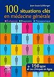 100 situations clés en médecine générale - Évaluation, Diagnostic, Thérapeutique