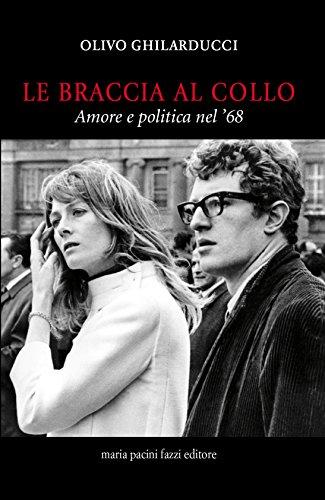 Le braccia al collo. Amore e politica nel '68