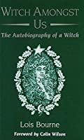 Witch Amongst Us: The Autobiography of a Witch