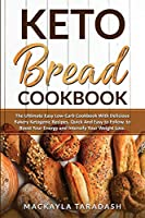 Keto Bread Cookbook: The Ultimate Easy Low- Carb Cookbook with Delicious Bakery Ketogenic Recipes, Quick and Easy to Follow, to Boost Your Energy and Intensify Your Weight Loss.