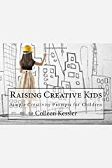 Raising Creative Kids: A Collection of Simple Creativity Prompts for Children Paperback