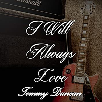 I Will Always Love Tommy Duncan