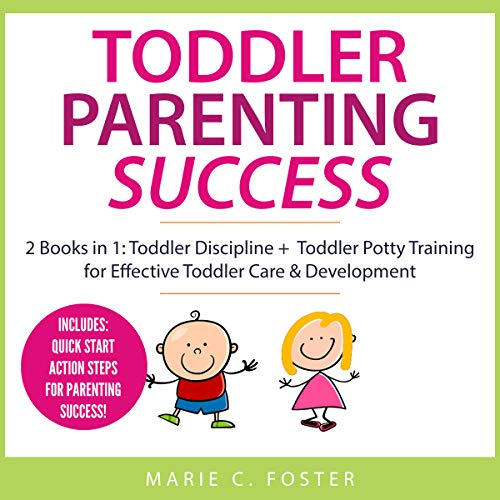 Toddler Parenting Success: 2 Books in 1: Toddler Discipline + Toddler Potty Training for Effective Toddler Care & Development (Includes Quick Start Action Steps for Parenting Success) audiobook cover art