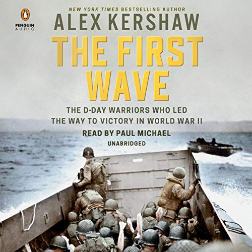 The First Wave     The D-Day Warriors Who Led the Way to Victory in World War II              By:                                                                                                                                 Alex Kershaw                               Narrated by:                                                                                                                                 Paul Michael                      Length: 8 hrs and 39 mins     54 ratings     Overall 4.7