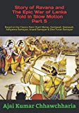 Story of Ravana and the Epic War of Lanka Told in Slow Motion Part 5: Based on the Classics Ram Charit Manas, Kavitawali, Geetawali, Adhyatma Ramayan, Anand Ramayan & Devi Puran Ramayan