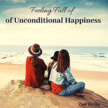 Feeling Full of Unconditional Happiness