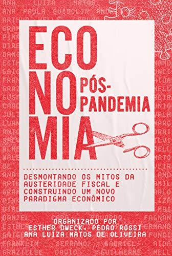 Economia Pós-Pandemia: Desmontando os mitos da austeridade fiscal e construindo um novo paradigma econômico (Portuguese Edition)