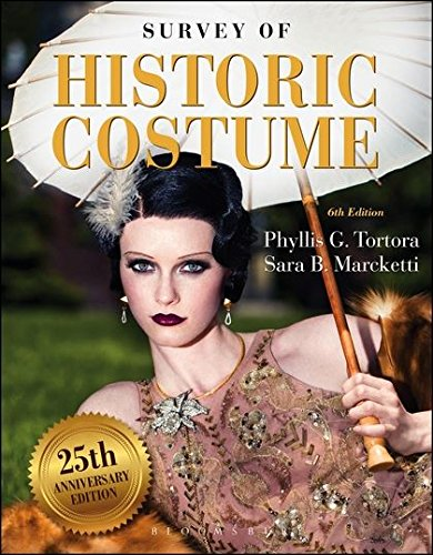 Compare Textbook Prices for Survey of Historic Costume 6 Edition ISBN 9781628921670 by Tortora, Phyllis G.,Marcketti, Sara B.